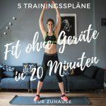 Fit ohne Geräte in 20 Minuten - 5 HIIT Trainingspläne für Zuhause