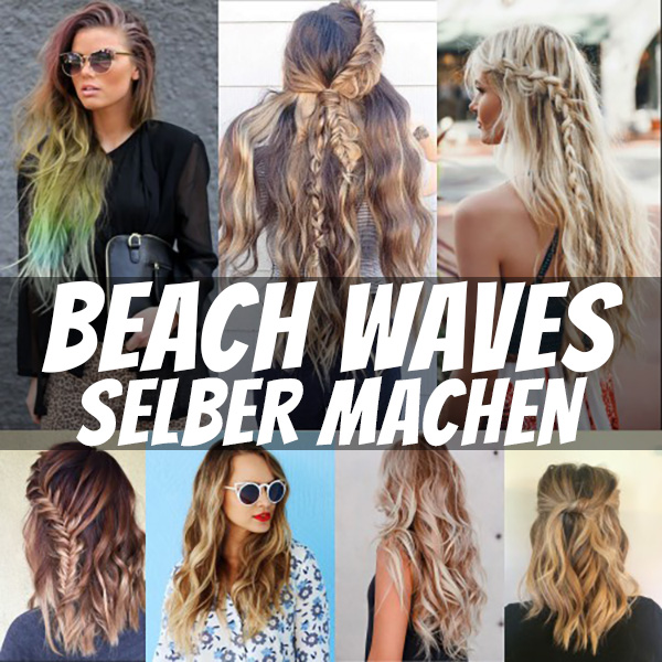 beach waves selber machen anleitung stylingideen