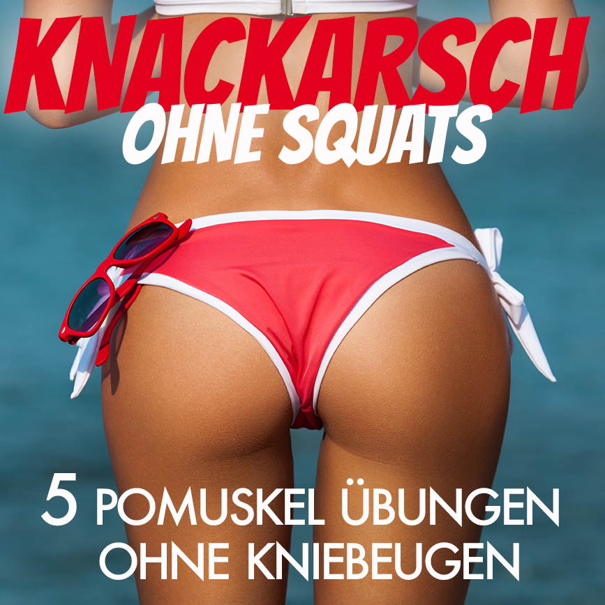 Knackarsch ohne Squats - Pomuskeln trainieren ohne Kniebeugen Trainingsplan
