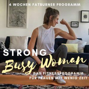 STRONG BUSY WOMAN - das 4 Wochen Fatburner-Fitnessprogramm für Frauen mit wenig Zeit