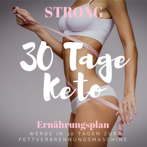 STRONG 30 Tage Keto Challenge - der 30 Tage Ernährungsplan für die Ketogene Ernährung