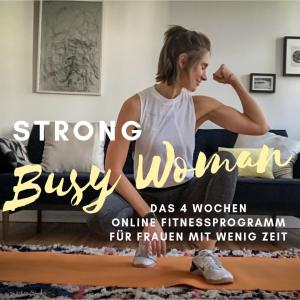 STRONG BUSY WOMAN Das Online Fitness- und Ernährungsprogram für Frauen mit wenig Zeit