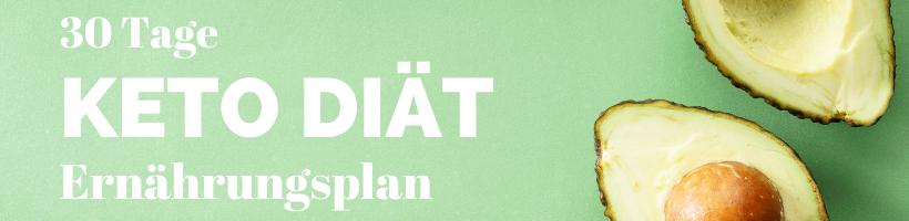 30 Tage Keto Diät - Ernährungsplan für die Ketogene Ernährung