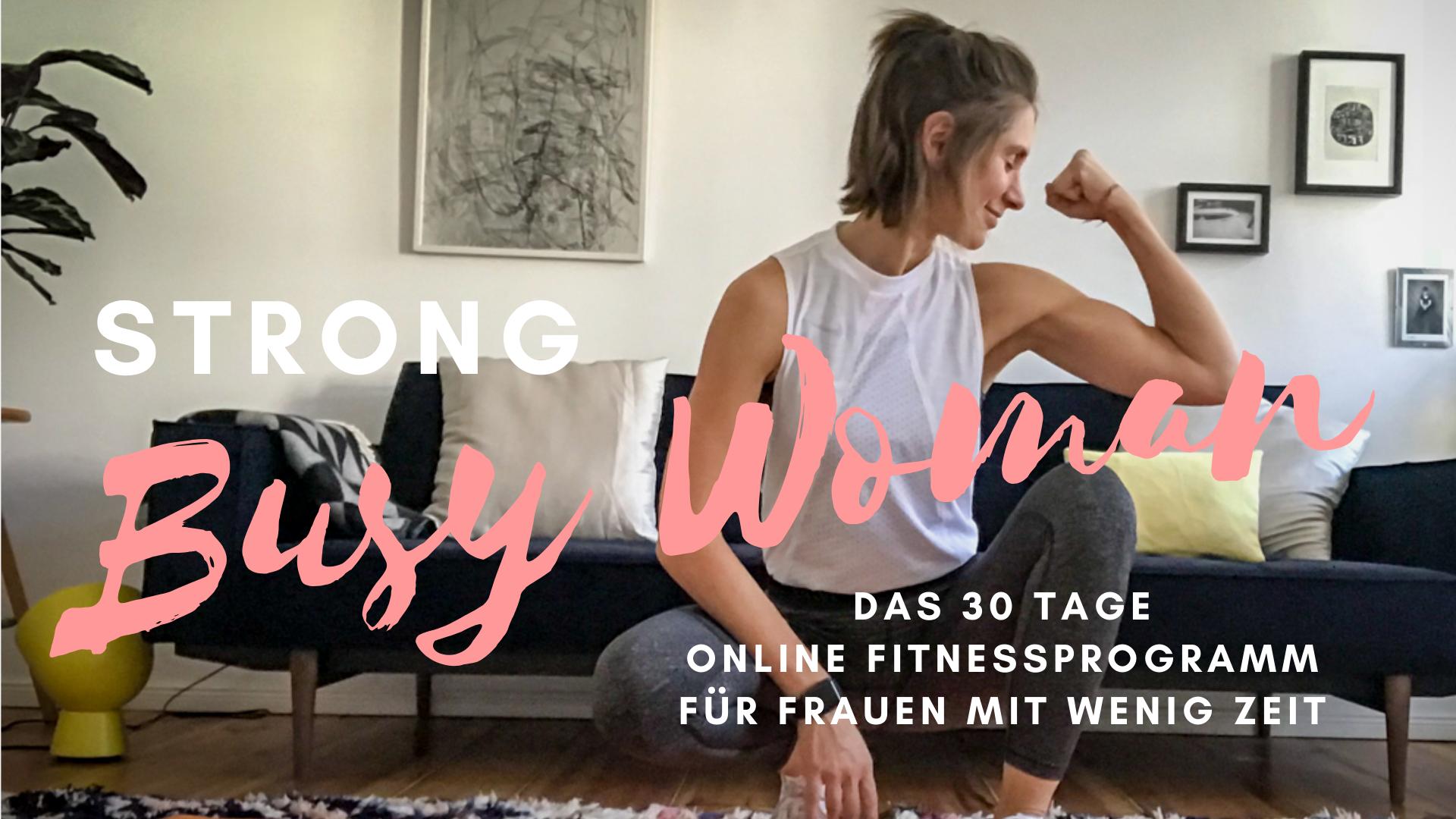 STRONG BUSY WOMAN - das Online Fitnessprogramm für Frauen mit wenig Zeit