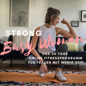STRONG BUSY WOMAN - das Online Fitness Programm berufstätige Frauen