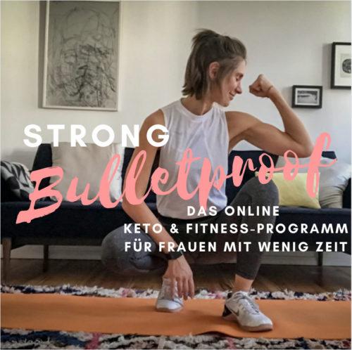 STRONG BULLETPROOF - der 30 Tage Keto & Fitness Online Kurs für Frauen mit wenig Zeit